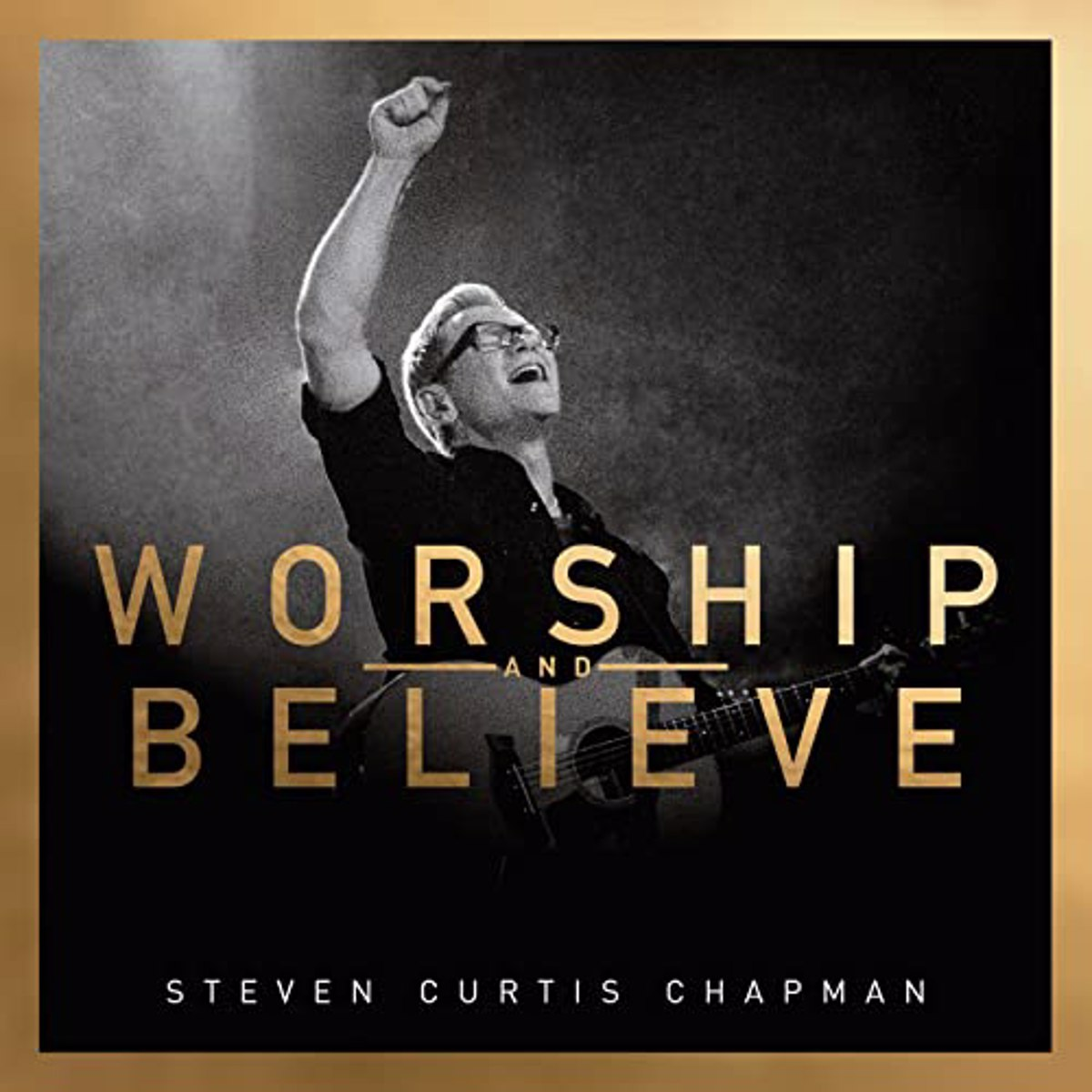 Worship And Believe (Deluxe Edition)